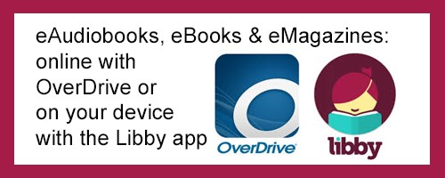 eAudiobooks: online on OverDrive or on your device with the Libby app