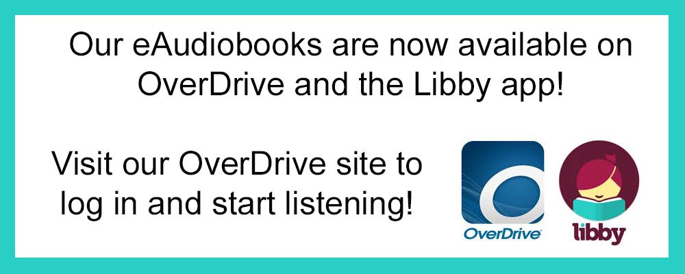 eAudiobooks are now available on OverDrive & the Libby app. Visit our OverDrive site to log in & lis